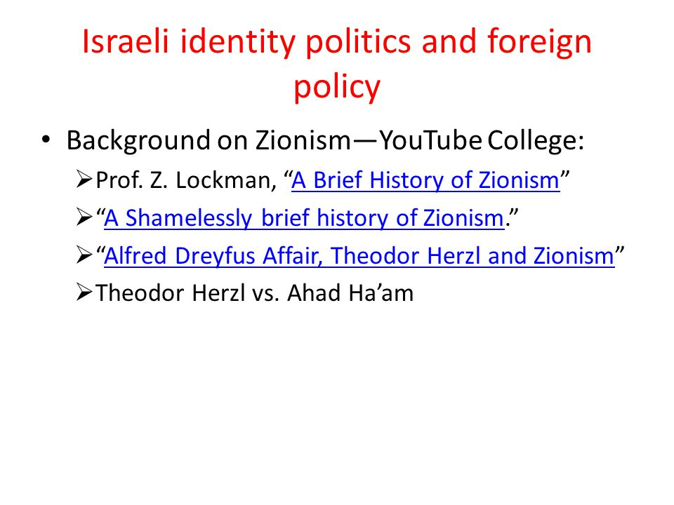 Israeli identity politics and foreign policy Background on Zionism—YouTube College:  Prof.