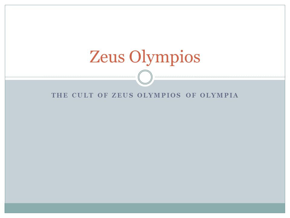 THE CULT OF ZEUS OLYMPIOS OF OLYMPIA Zeus Olympios