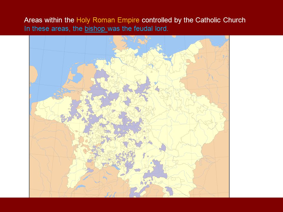 Areas within the Holy Roman Empire controlled by the Catholic Church In these areas, the bishop was the feudal lord.