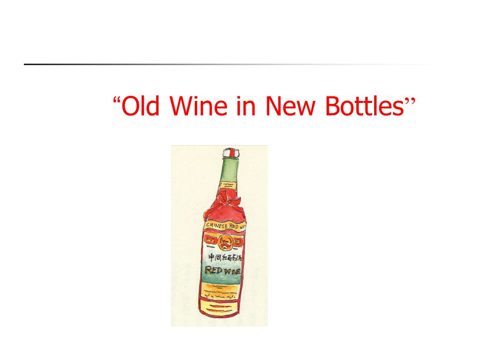 """ Old Wine in New Bottles """
