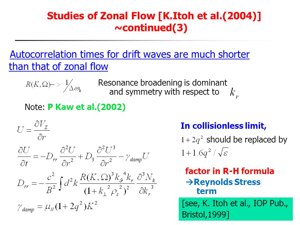 Studies of Zonal Flow [K.Itoh et al.(2004)] ~continued(3) Autocorrelation times for drift waves are much shorter than that of zonal flow Resonance bro
