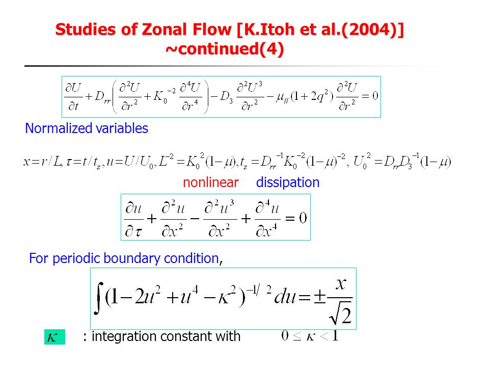 Studies of Zonal Flow [K.Itoh et al.(2004)] ~continued(4) Normalized variables For periodic boundary condition, : integration constant with nonlineard
