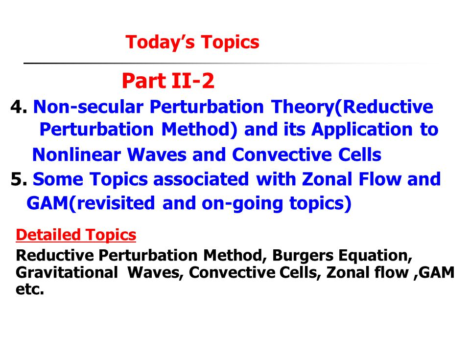 Today's Topics Part II-2 4. Non-secular Perturbation Theory(Reductive Perturbation Method) and its Application to Nonlinear Waves and Convective Cells