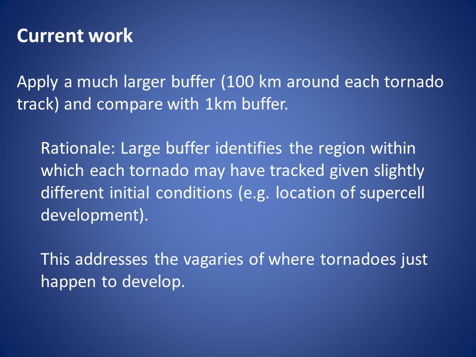 Current work Apply a much larger buffer (100 km around each tornado track) and compare with 1km buffer.