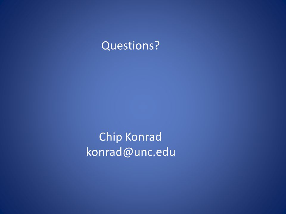 Questions Chip Konrad konrad@unc.edu