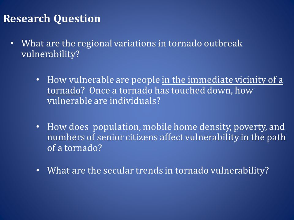 Research Question What are the regional variations in tornado outbreak vulnerability.