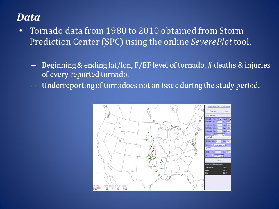 Data Tornado data from 1980 to 2010 obtained from Storm Prediction Center (SPC) using the online SeverePlot tool.