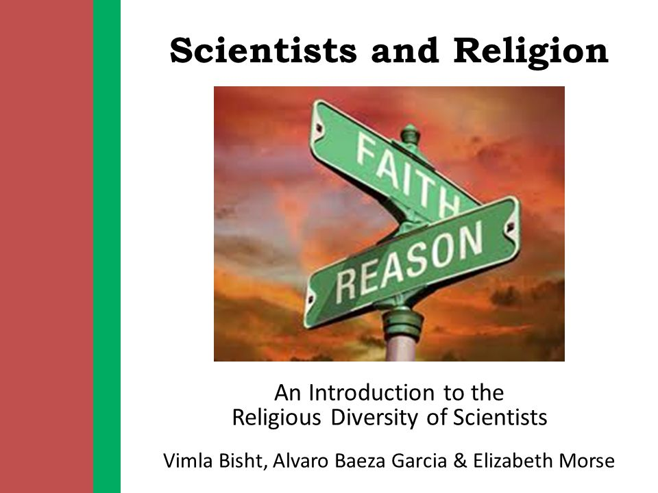 Scientists and Religion An Introduction to the Religious Diversity of Scientists Vimla Bisht, Alvaro Baeza Garcia & Elizabeth Morse
