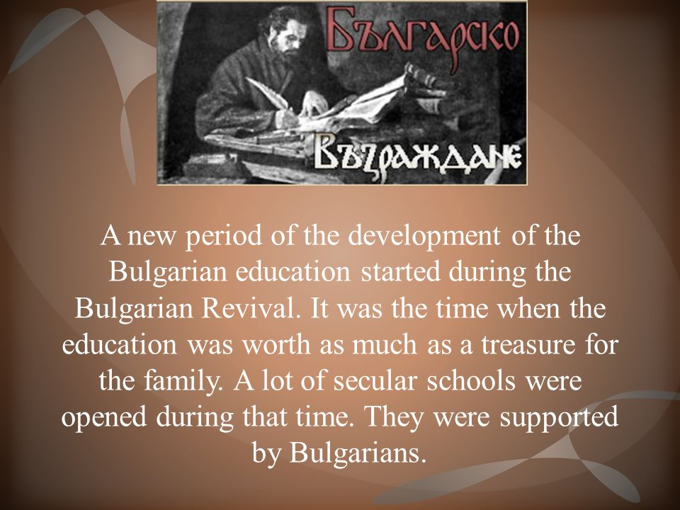 A new period of the development of the Bulgarian education started during the Bulgarian Revival.