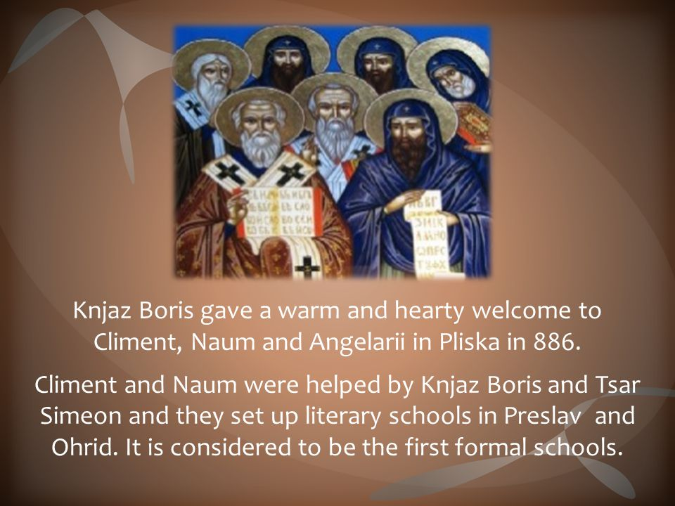 Knjaz Boris gave a warm and hearty welcome to Climent, Naum and Angelarii in Pliska in 886.
