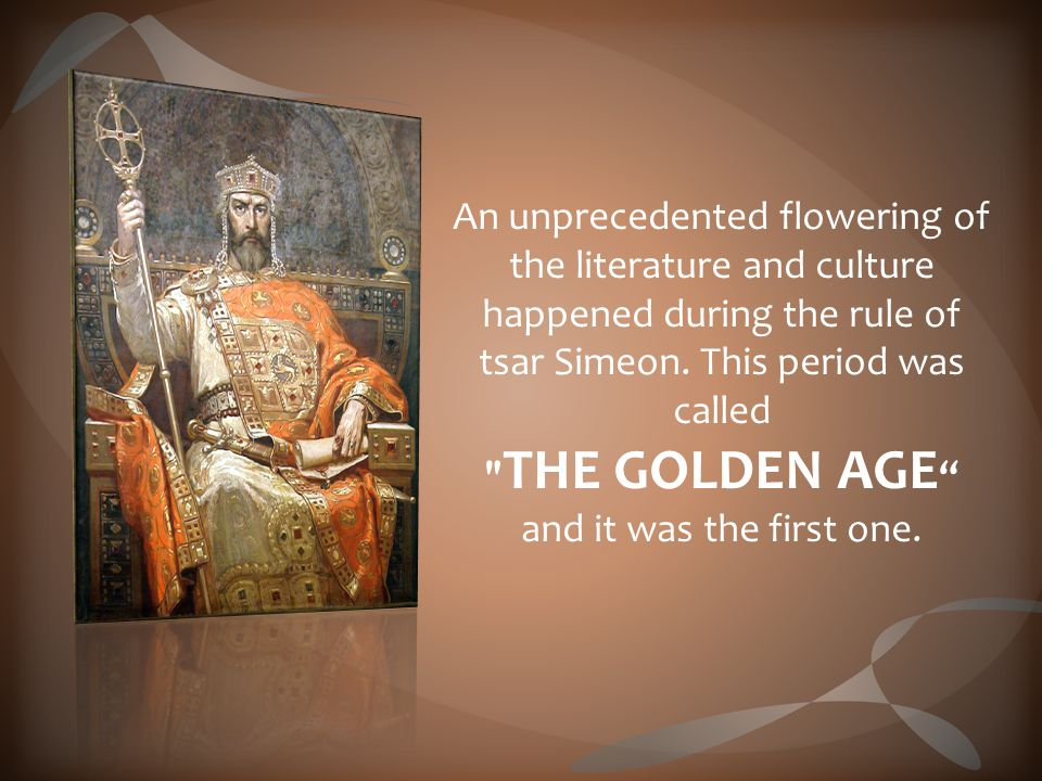 An unprecedented flowering of the literature and culture happened during the rule of tsar Simeon.