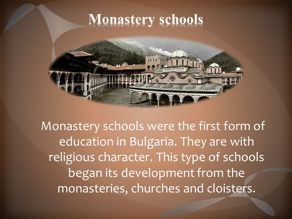 Monastery schools were the first form of education in Bulgaria.