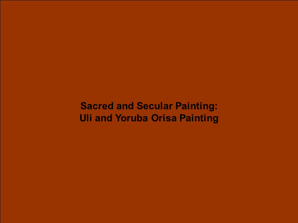 Sacred and Secular Painting: Uli and Yoruba Orisa Painting