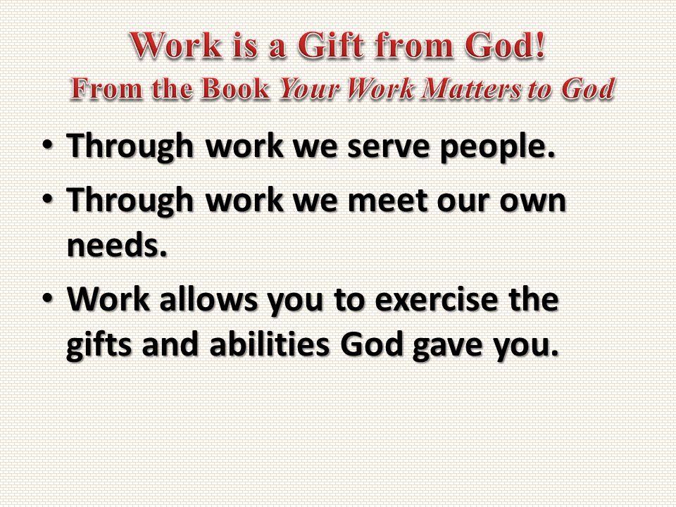 Through work we serve people. Through work we serve people.