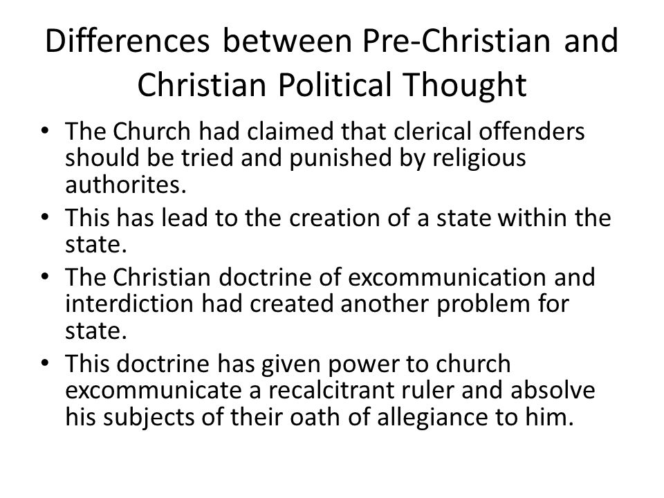 Differences between Pre-Christian and Christian Political Thought The Church had claimed that clerical offenders should be tried and punished by religious authorites.