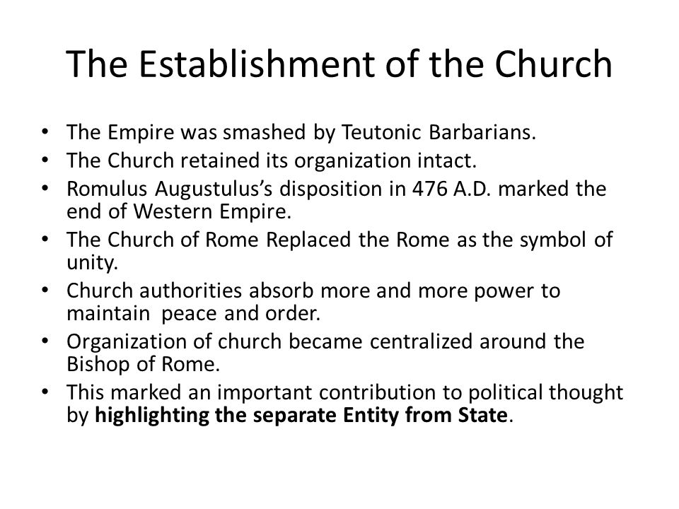 The Establishment of the Church The Empire was smashed by Teutonic Barbarians.