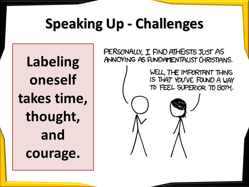 Speaking Up - Challenges Labeling oneself takes time, thought, and courage.