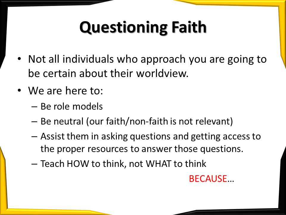 Questioning Faith Not all individuals who approach you are going to be certain about their worldview.