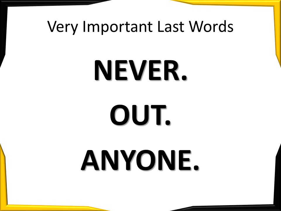 Very Important Last Words NEVER.OUT.ANYONE.