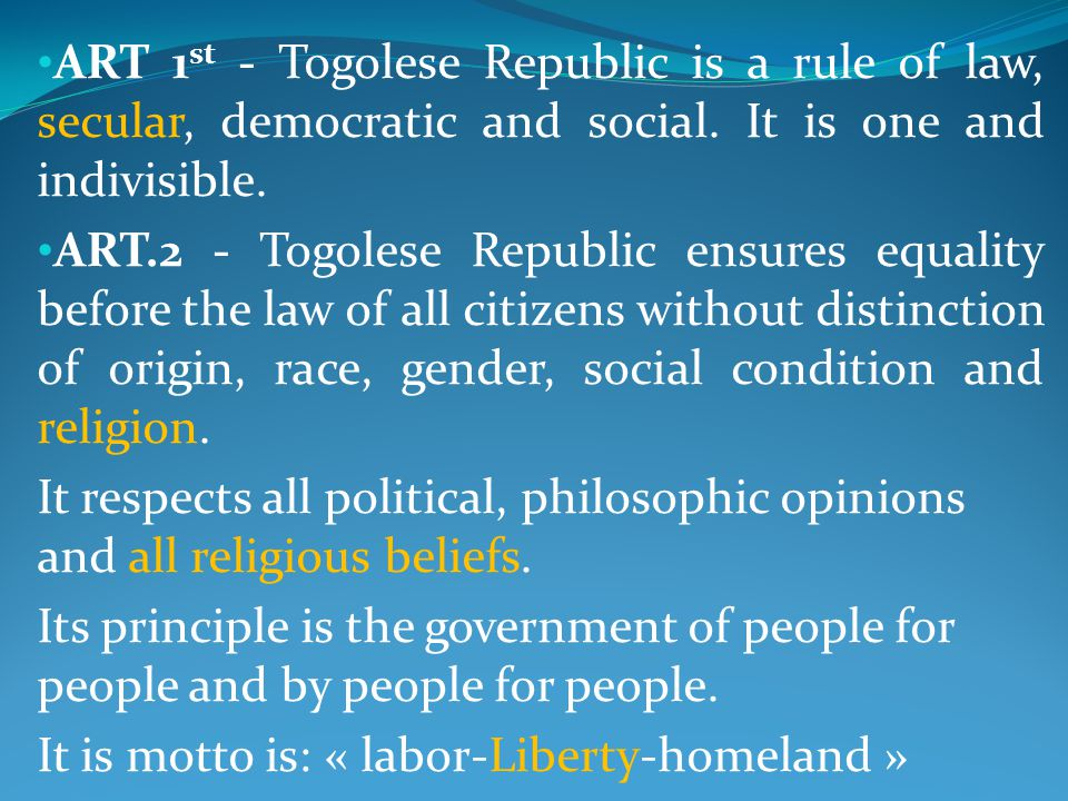 ART 1 st - Togolese Republic is a rule of law, secular, democratic and social.