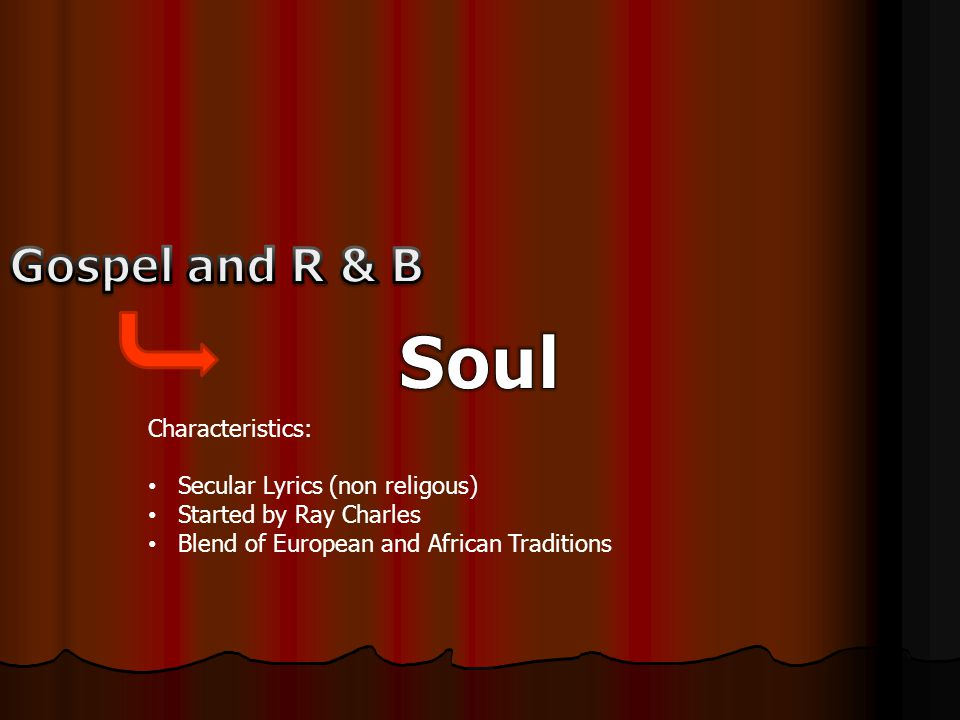 Characteristics: Secular Lyrics (non religous) Started by James Brown Emphasis on rhythm Leads to hip hop
