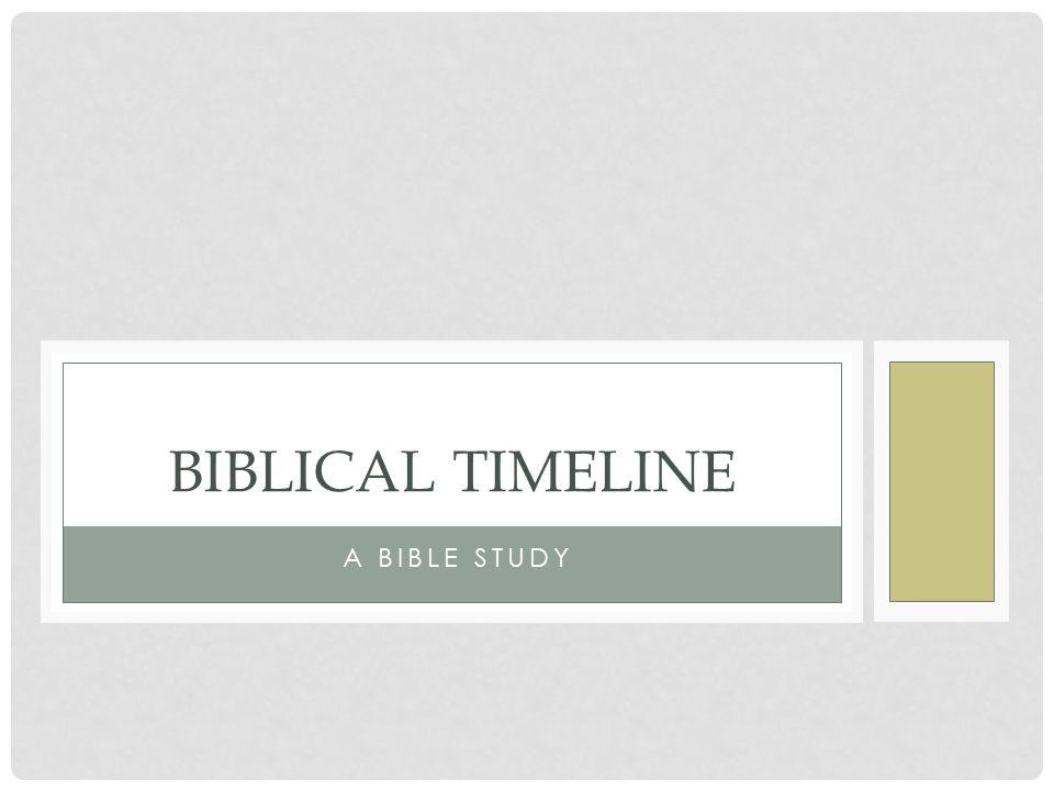 A BIBLE STUDY BIBLICAL TIMELINE