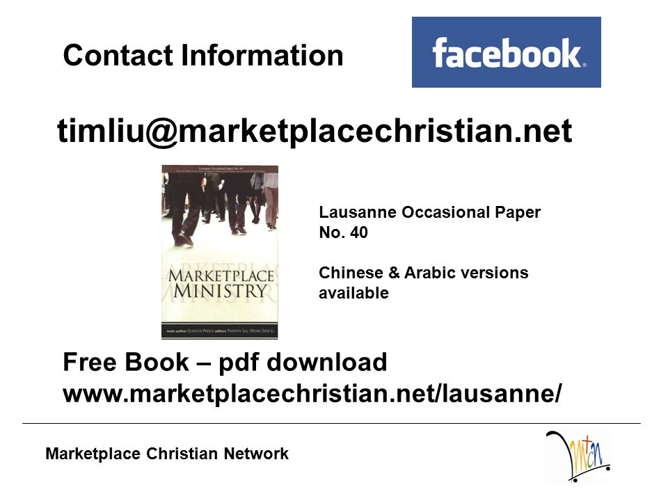 Marketplace Christian Network timliu@marketplacechristian.net Contact Information Free Book – pdf download www.marketplacechristian.net/lausanne/ Lausanne Occasional Paper No.
