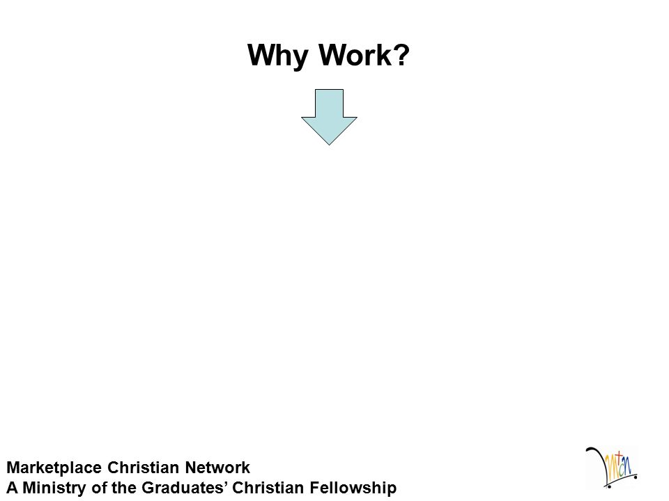 Why Work Marketplace Christian Network A Ministry of the Graduates' Christian Fellowship