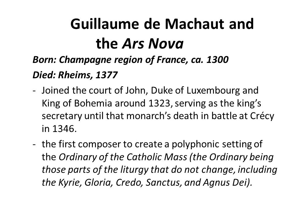 Guillaume de Machaut and the Ars Nova Born: Champagne region of France, ca.