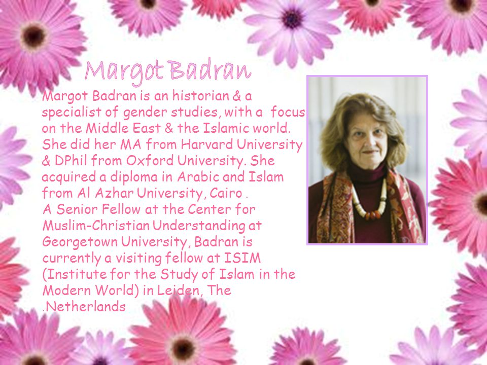 Margot Badran is an historian & a specialist of gender studies, with a focus on the Middle East & the Islamic world.