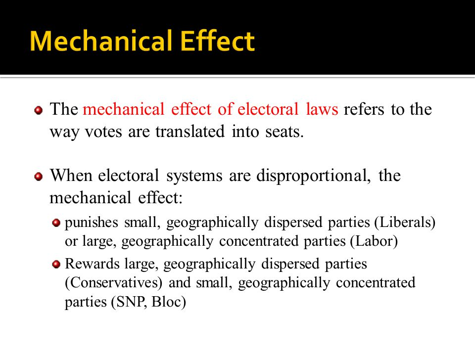 The mechanical effect of electoral laws refers to the way votes are translated into seats. When electoral systems are disproportional, the mechanical