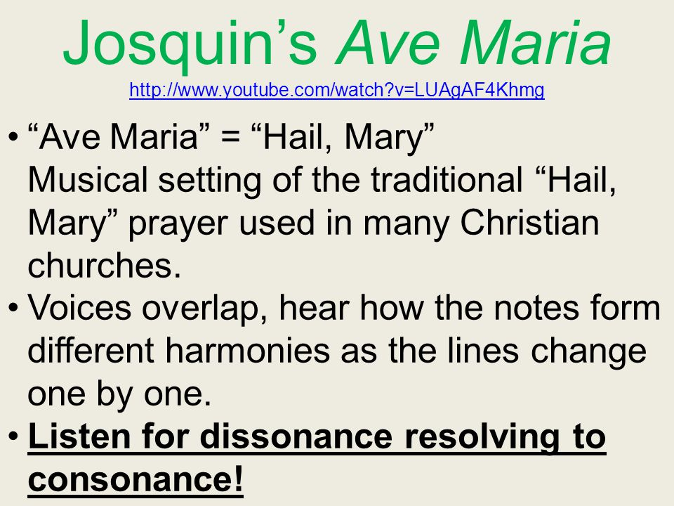 """Josquin's Ave Maria http://www.youtube.com/watch?v=LUAgAF4Khmg http://www.youtube.com/watch?v=LUAgAF4Khmg """"Ave Maria"""" = """"Hail, Mary"""" Musical setting o"""