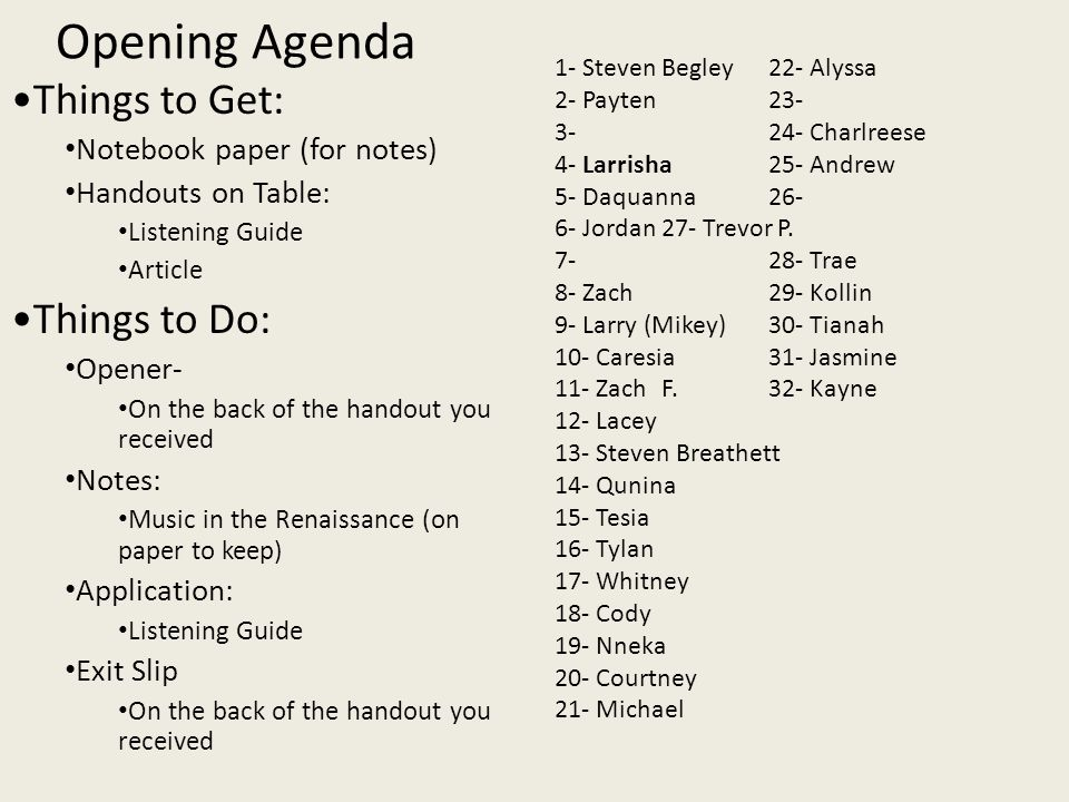 Opening Agenda 1- Steven Begley22- Alyssa 2- Payten 23- 3-24- Charlreese 4- Larrisha25- Andrew 5- Daquanna26- 6- Jordan 27- Trevor P. 7-28- Trae 8- Za