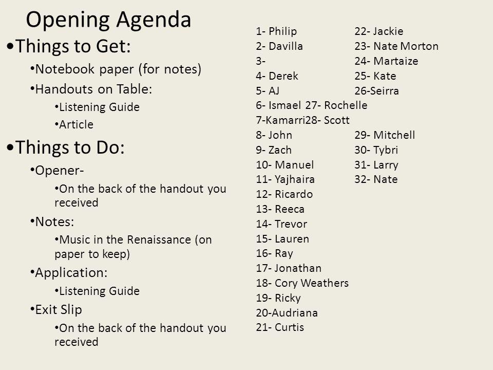 Opening Agenda 1- Philip22- Jackie 2- Davilla23- Nate Morton 3-24- Martaize 4- Derek25- Kate 5- AJ26-Seirra 6- Ismael27- Rochelle 7-Kamarri28- Scott 8