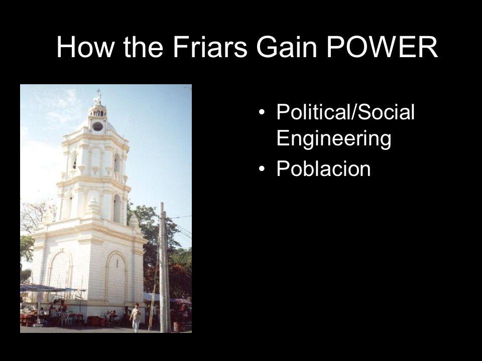 How the Friars Gain POWER Political/Social Engineering Poblacion