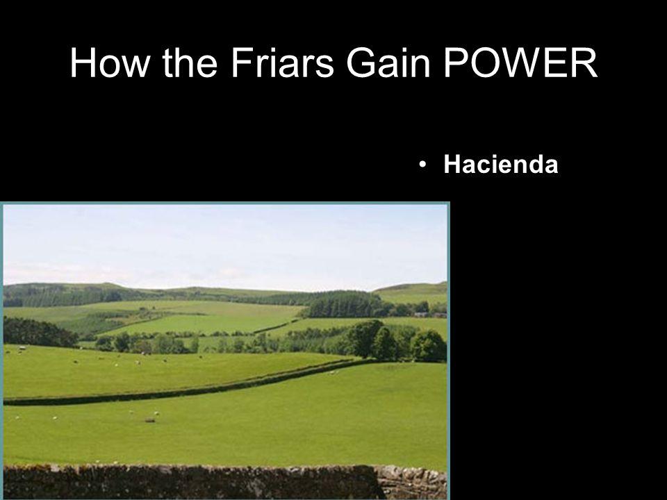 How the Friars Gain POWER Hacienda