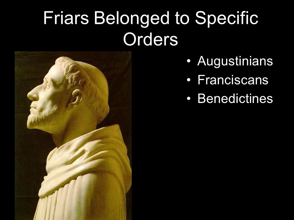 Friars Belonged to Specific Orders Augustinians Franciscans Benedictines