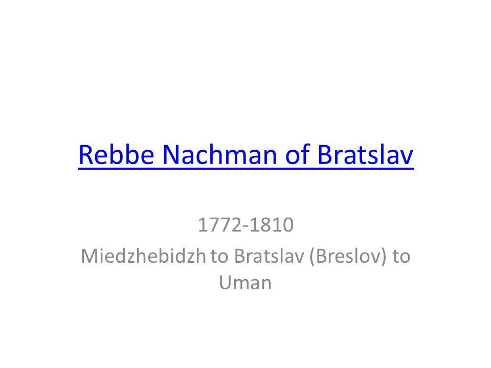 Rebbe Nachman of Bratslav 1772-1810 Miedzhebidzh to Bratslav (Breslov) to Uman