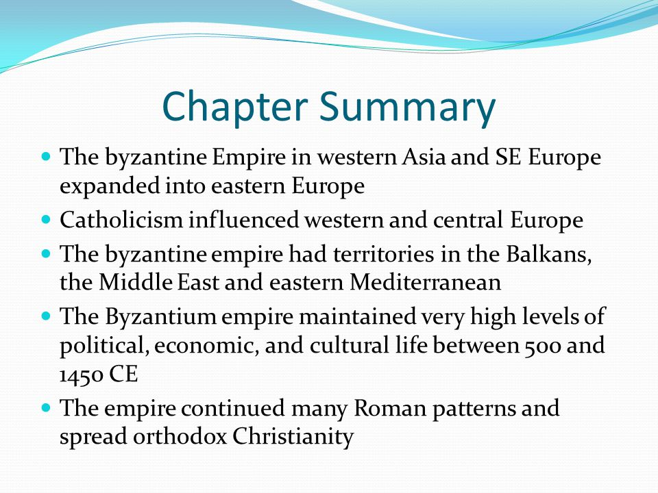 Chapter Summary The byzantine Empire in western Asia and SE Europe expanded into eastern Europe Catholicism influenced western and central Europe The