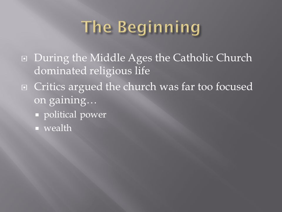  During the Middle Ages the Catholic Church dominated religious life  Critics argued the church was far too focused on gaining…  political power  wealth