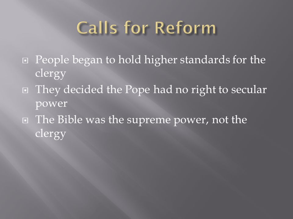  People began to hold higher standards for the clergy  They decided the Pope had no right to secular power  The Bible was the supreme power, not the clergy