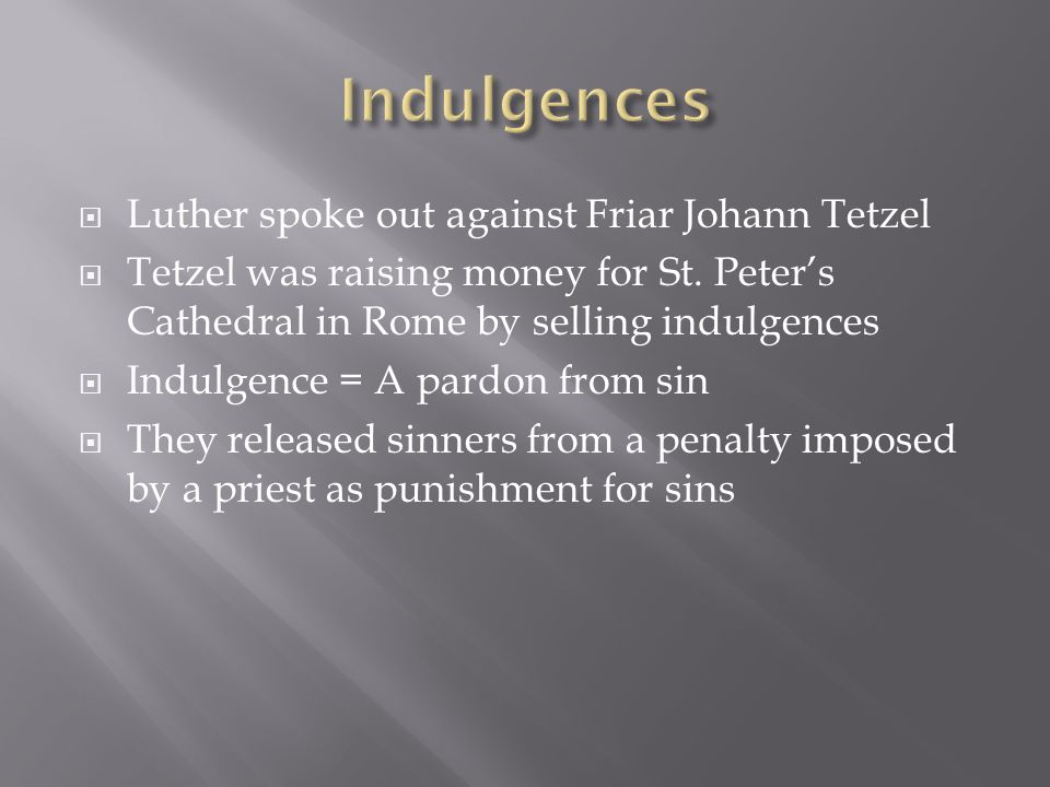  Luther spoke out against Friar Johann Tetzel  Tetzel was raising money for St.