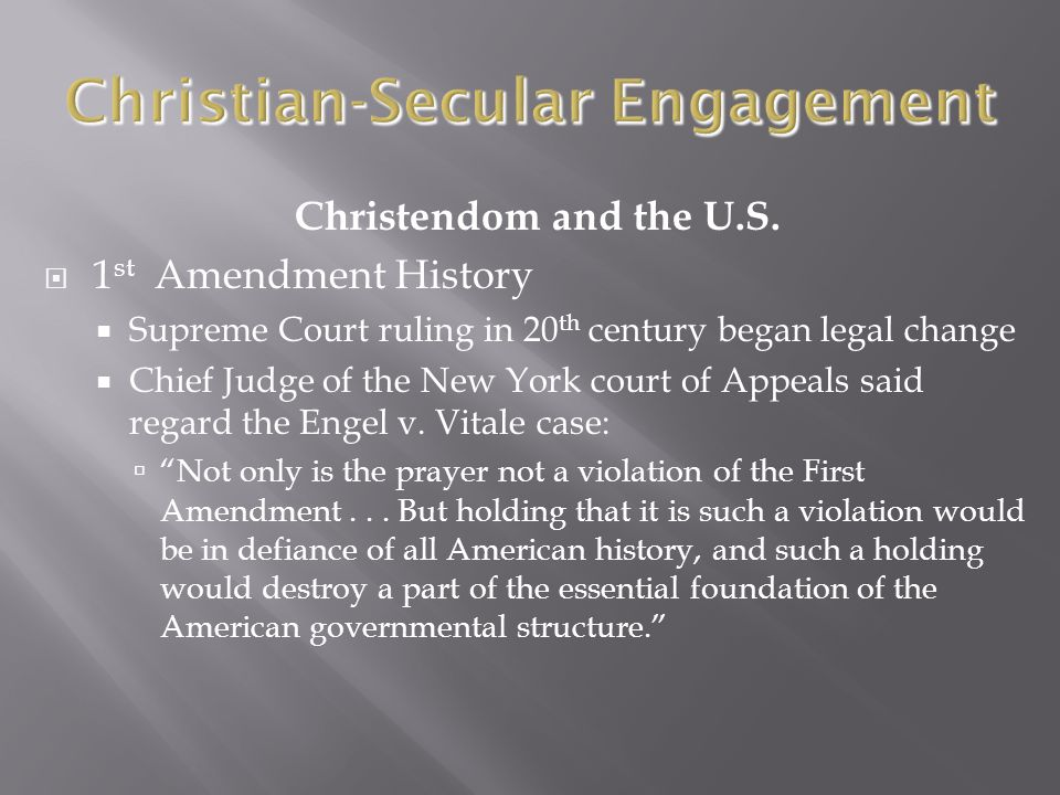 Christendom and the U.S.  1 st Amendment History  Supreme Court ruling in 20 th century began legal change  Chief Judge of the New York court of Ap