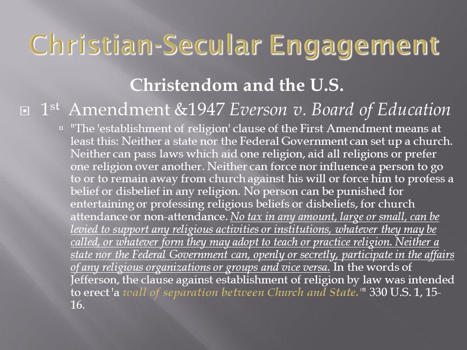 Christendom and the U.S.  1 st Amendment &1947 Everson v.