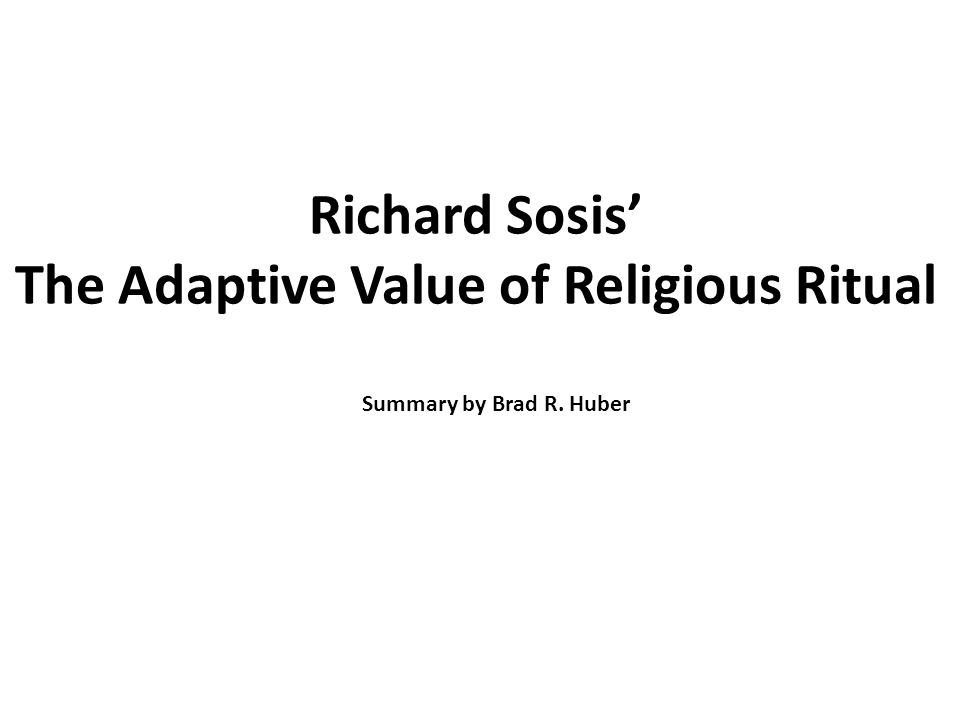 Richard Sosis' The Adaptive Value of Religious Ritual Summary by Brad R. Huber