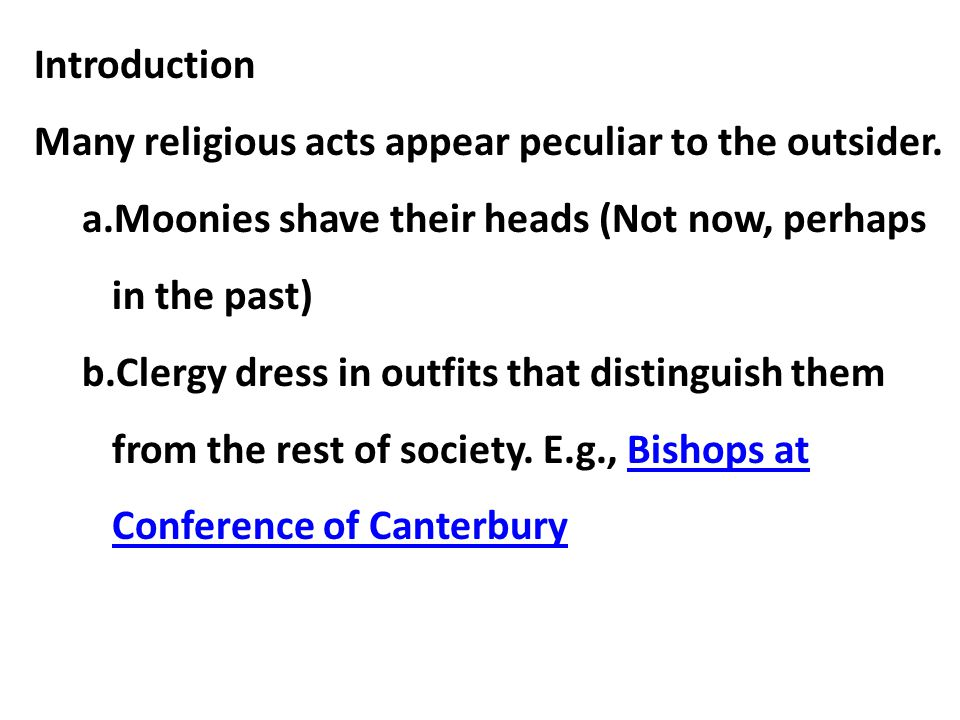 Introduction Many religious acts appear peculiar to the outsider. a.Moonies shave their heads (Not now, perhaps in the past) b.Clergy dress in outfits