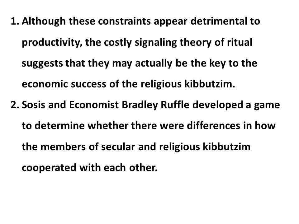 1.Although these constraints appear detrimental to productivity, the costly signaling theory of ritual suggests that they may actually be the key to t