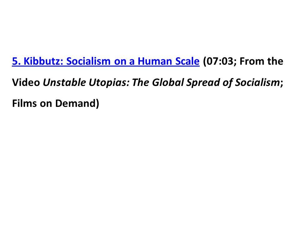 5. Kibbutz: Socialism on a Human Scale5. Kibbutz: Socialism on a Human Scale (07:03; From the Video Unstable Utopias: The Global Spread of Socialism;