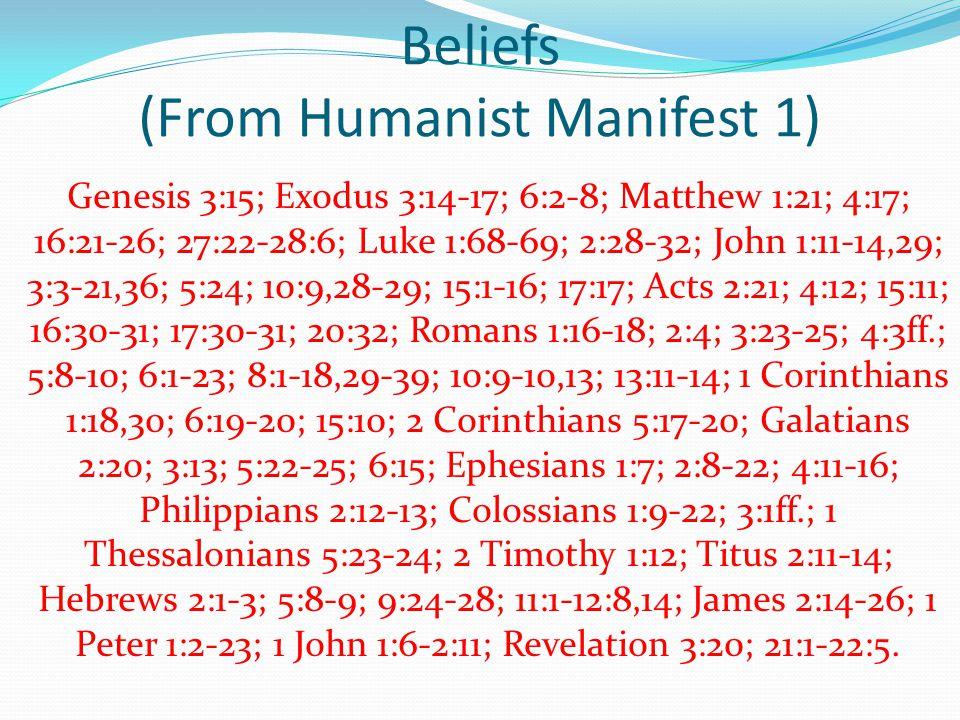 Beliefs (From Humanist Manifest 1) Genesis 3:15; Exodus 3:14-17; 6:2-8; Matthew 1:21; 4:17; 16:21-26; 27:22-28:6; Luke 1:68-69; 2:28-32; John 1:11-14,