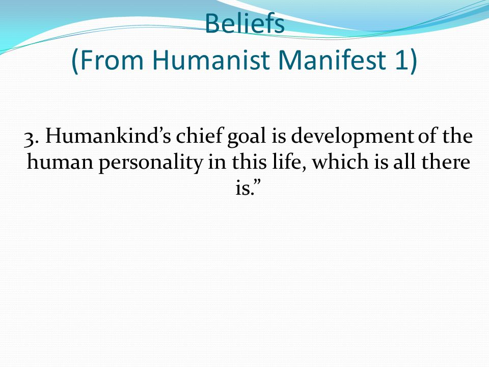 Beliefs (From Humanist Manifest 1) 3.